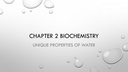 CHAPTER 2 BIOCHEMISTRY UNIQUE PROPERTIES OF WATER.