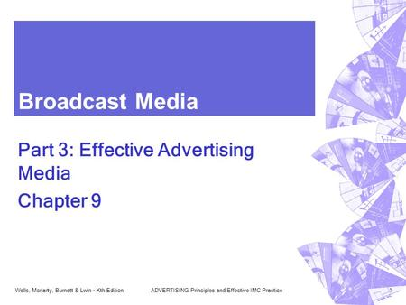 Wells, Moriarty, Burnett & Lwin - Xth EditionADVERTISING Principles and Effective IMC Practice1 Broadcast Media Part 3: Effective Advertising Media Chapter.