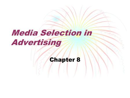 "Media Selection in Advertising Chapter 8. What kinds of ads get your attention? Are they found in ""traditional"" media like television or unusual places?"