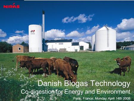 Danish Biogas Technology Co-digestion for Energy and Environment Paris, France, Monday April 14th 2008.