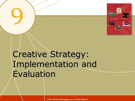 Creative Strategy: Implementation and Evaluation © 2007 McGraw-Hill Companies, Inc., McGraw-Hill/Irwin.