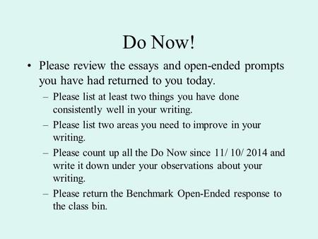 Do Now! Please review the essays and open-ended prompts you have had returned to you today. –Please list at least two things you have done consistently.