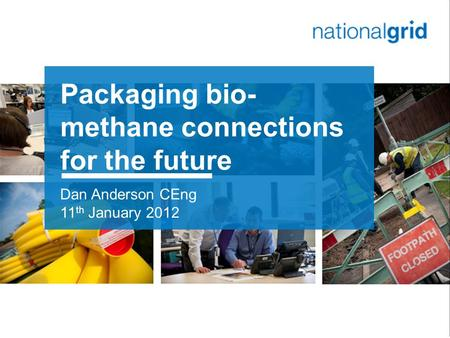 1 Packaging bio- methane connections for the future Dan Anderson CEng 11 th January 2012.