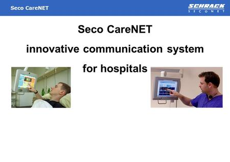 Seco CareNET Seco CareNET innovative communication system for hospitals.