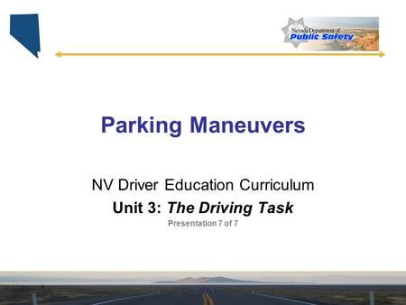 Parking Maneuvers NV Driver Education Curriculum Unit 3: The Driving Task Presentation 7 of 7.