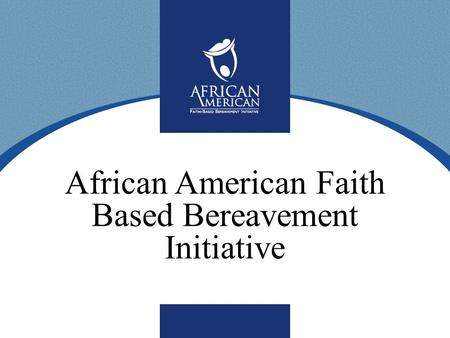 African American Faith Based Bereavement Initiative.
