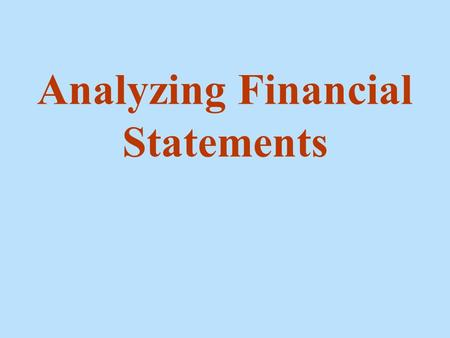 Analyzing Financial Statements. 2 General Rules 1) Restate balance sheet to work with capital. 2) Use averages (current and previous year) for balance.