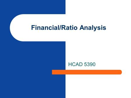 Financial/Ratio Analysis HCAD 5390. Basic Financial Reports n Balance Sheet - Estimates the firm's worth on a given date; built on the accounting equation: