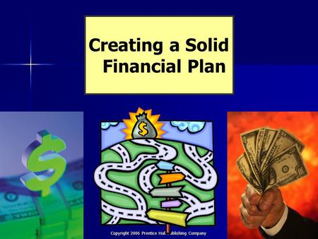 Chapter 8 Financial Plan Copyright 2006 Prentice Hall Publishing Company 1 Creating a Solid Financial Plan.
