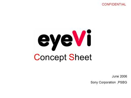 CONFIDENTIAL Concept Sheet June 2006 Sony Corporation,PSBG.