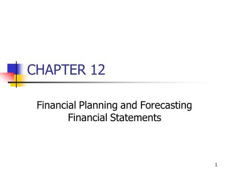 1 CHAPTER 12 Financial Planning and Forecasting Financial Statements.