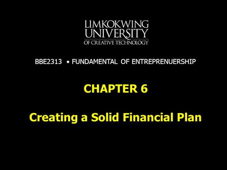 Creating a Solid Financial Plan CHAPTER 6 BBE2313 FUNDAMENTAL OF ENTREPRENUERSHIP.