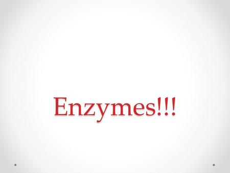 Enzymes!!!.