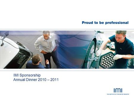 IMI Sponsorship Annual Dinner 2010 – 2011. Purpose and objectives The IMI is the professional association for the automotive retail sector  Established.