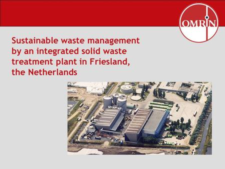 Sustainable waste management by an integrated solid waste treatment plant in Friesland, the Netherlands.