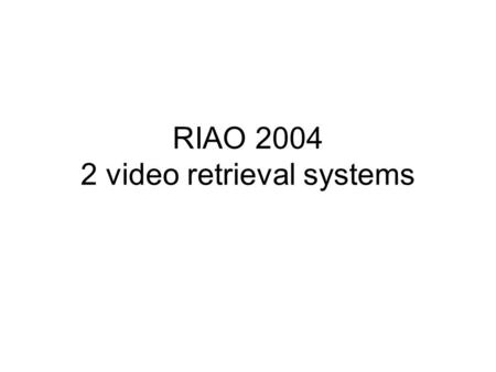 RIAO 2004 2 video retrieval systems. The Físchlár-News-Stories System: Personalised Access to an Archive of TV News Alan F. Smeaton, Cathal Gurrin, Howon.