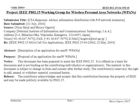 IEEE 802.15-04-352/r0 Submission Slide 1 Hiroyo Ogawa, NICT Project: IEEE P802.15 Working Group for Wireless Personal Area Networks (WPANs) Submission.