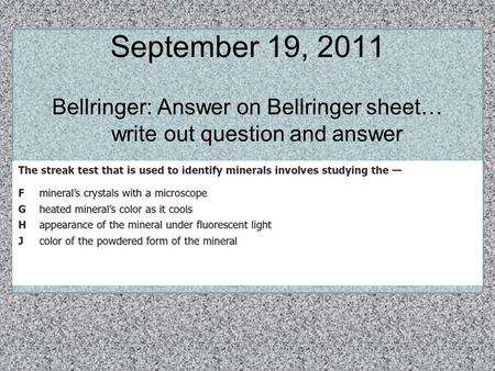 September 19, 2011 Bellringer: Answer on Bellringer sheet… write out question and answer.