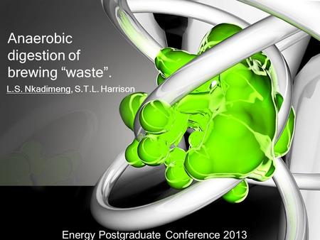"Anaerobic digestion of brewing ""waste"". L.S. Nkadimeng, S.T.L. Harrison Energy Postgraduate Conference 2013."