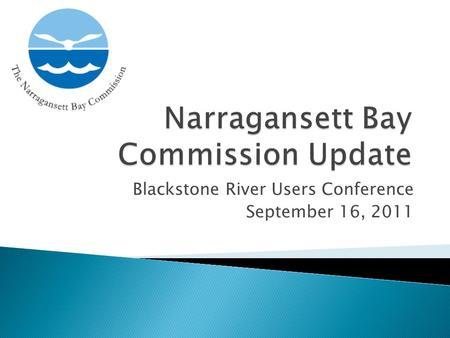 Blackstone River Users Conference September 16, 2011.