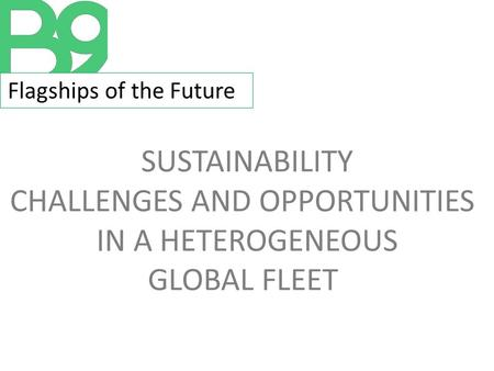 Flagships of the Future SUSTAINABILITY CHALLENGES AND OPPORTUNITIES IN A HETEROGENEOUS GLOBAL FLEET.