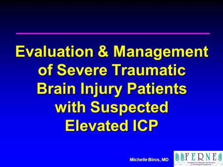 Michelle Biros, MD Evaluation & Management of Severe Traumatic Brain Injury Patients with Suspected Elevated ICP.