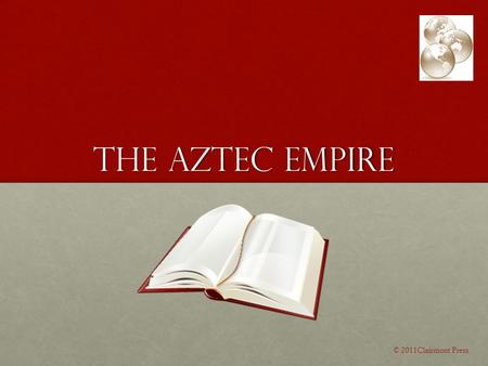The Aztec Empire © 2011Clairmont Press. Aztec civilization The Aztec Civilization was the most powerful in Central and South Mexico at the time of the.