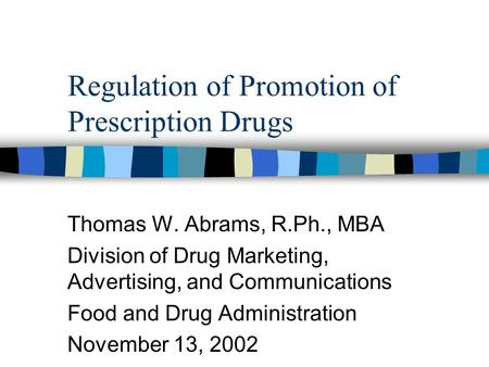 Regulation of Promotion of Prescription Drugs Thomas W. Abrams, R.Ph., MBA Division of Drug Marketing, Advertising, and Communications Food and Drug Administration.