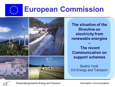 Information - CommunicationDirectorate general for Energy and Transport European Commission The situation of the Directive on electricity from renewable.