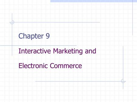 Chapter 9 Interactive Marketing and Electronic Commerce.