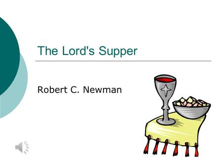 The Lord's Supper Robert C. Newman This observance is also known as  (Holy) Communion From the idea of table fellowship  The Eucharist From the Greek.