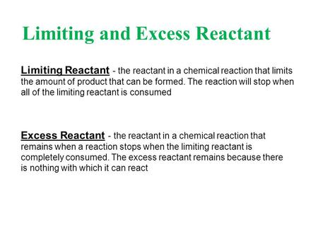 Limiting and Excess Reactant Limiting Reactant - the reactant in a chemical reaction that limits the amount of product that can be formed. The reaction.