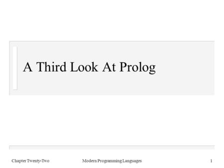 Chapter Twenty-TwoModern Programming Languages1 A Third Look At Prolog.