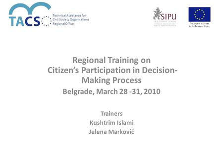 Technical Assistance for Civil Society Organisations Regional Office This project is funded by the European Union. Regional Training on Citizen's Participation.
