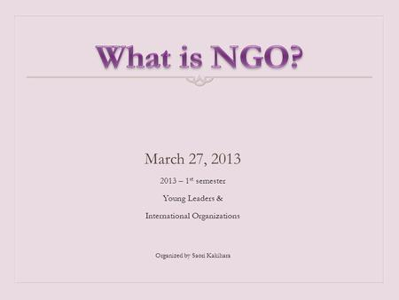 What is NGO? March 27, – 1st semester Young Leaders &