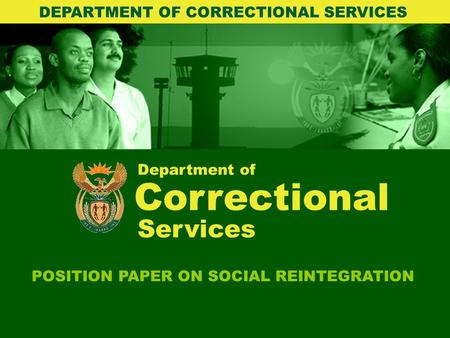 Department of Correctional POSITION PAPER ON SOCIAL REINTEGRATION DEPARTMENT OF CORRECTIONAL SERVICES Services.