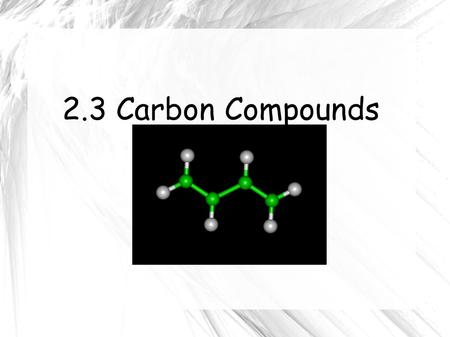 2.3 Carbon Compounds. Carbon has 4 valence electrons so they are strong covalent bonds with many other elements including itself Carbon-carbon bonds The.