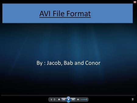AVI File Format By : Jacob, Bab and Conor. Basic operation Presented By: Conor.