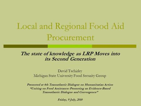 Local and Regional Food Aid Procurement The state of knowledge as LRP Moves into its Second Generation David Tschirley Michigan State University Food Security.