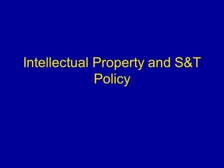 Intellectual Property and S&T Policy. Outline Economic perspective on S&T policy –Science, technology, information as economic resources –Market failure.