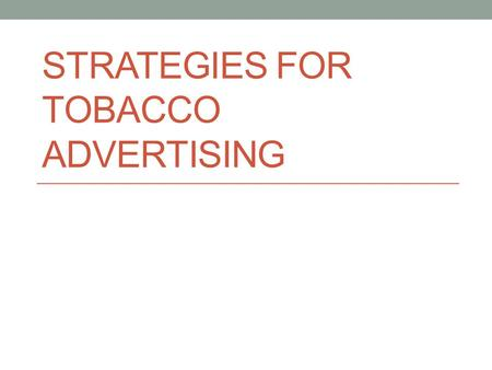 "STRATEGIES FOR TOBACCO ADVERTISING. The Cool Factor By associating celebrities and ""ideal"" people with fun, excitement and attitude, tobacco advertisers."