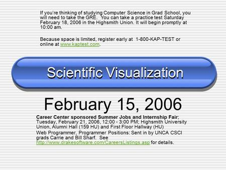 Scientific Visualization February 15, 2006 Career Center sponsored Summer Jobs and Internship Fair; Tuesday, February 21, 2006, 12:00 - 3:00 PM; Highsmith.