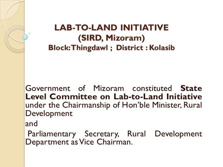 LAB-TO-LAND INITIATIVE (SIRD, Mizoram) Block: Thingdawl ; District : Kolasib Government of Mizoram constituted State Level Committee on Lab-to-Land Initiative.