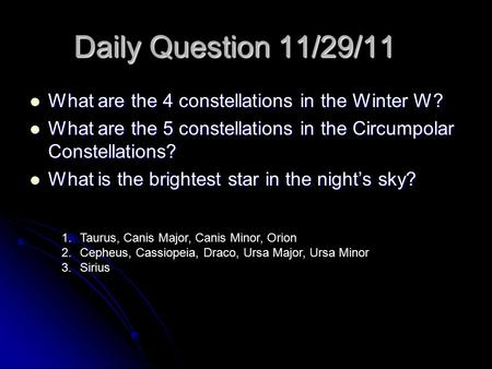 Daily Question 11/29/11 What are the 4 constellations in the Winter W? What are the 4 constellations in the Winter W? What are the 5 constellations in.