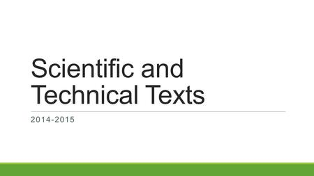 Scientific and Technical Texts 2014-2015. Lesson Objectives  Read and analyze scientific and technical text  Apply vocabulary strategies to understanding.