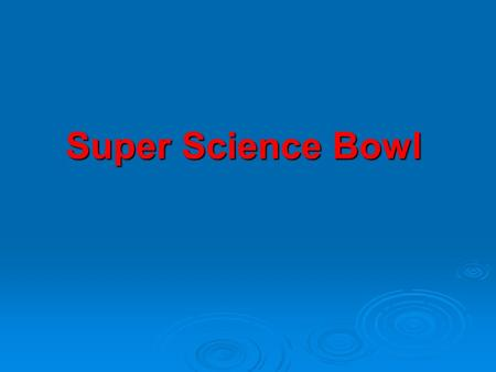 Super Science Bowl The theory of ______ ________ states that the earth's surface is composed of slow moving plates that move due to forces deep within.