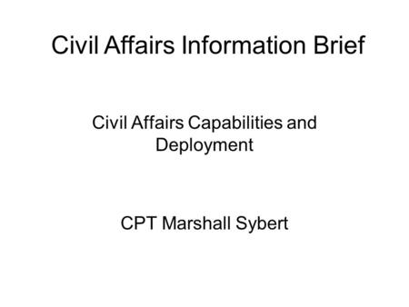 Civil Affairs Capabilities and Deployment CPT Marshall Sybert
