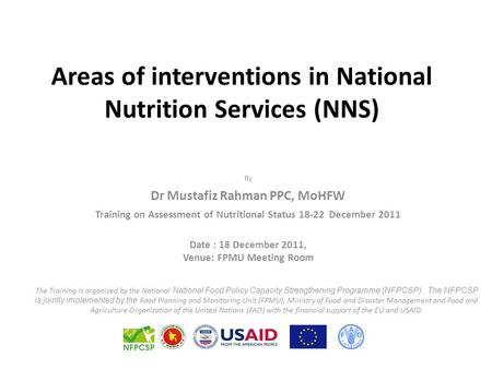 Areas of interventions in National Nutrition Services (NNS) By Dr Mustafiz Rahman PPC, MoHFW Training on Assessment of Nutritional Status 18-22 December.