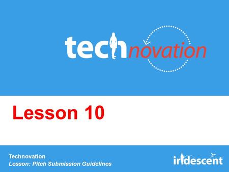 Technovation Lesson: Pitch Submission Guidelines Lesson 10.