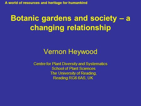 Botanic gardens and society – a changing relationship Vernon Heywood Centre for Plant Diversity and Systematics School of Plant Sciences The University.